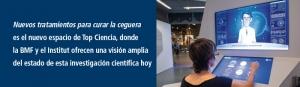 Nuevos tratamientos para curar la ceguera es el nuevo espacio de Top Ciencia, donde la BMF y el Institut ofrecen una visión amplia del estado de esta investigación científica hoy