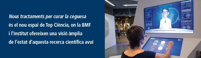 Nous tractaments per curar la ceguesa és el nou espai de Top Ciència, on la BMF i l'Institut ofereixen una visió àmplia de l'estat d'aquesta recerca científica avui.